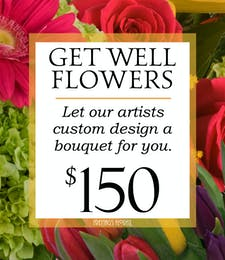 Custom Design Get Well Bouquet $150